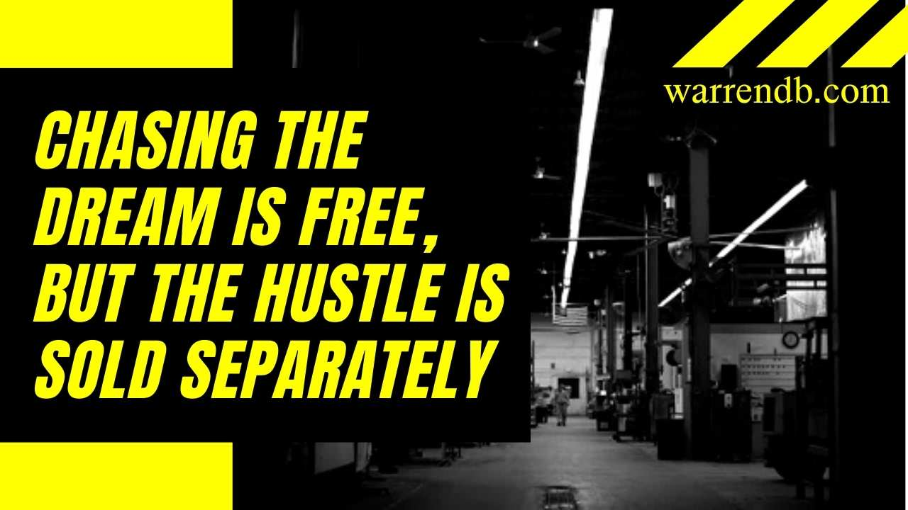 CHASING THE DREAM IS FREE, BUT THE HUSTLE IS SOLD SEPARATELY